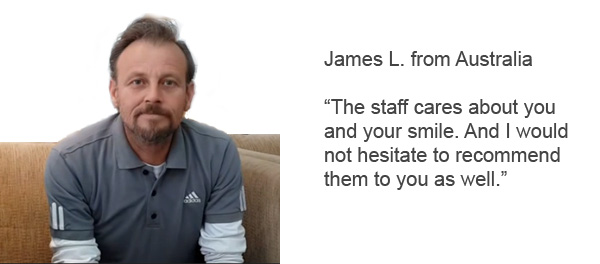 "James L from Australia Thailand Dental Implant Review: ""The staff cares about you and your smile. I would not hesitate to recommed them to you."